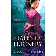 A Talent for Trickery by Johnson, Alissa, 9781492620501