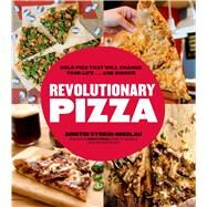 Revolutionary Pizza Bold Pies that Will Change Your Life...and Dinner by Syrkin-Nikolau, Dimitri; Edison, Mike, 9781624140501