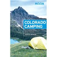 Moon Colorado Camping The Complete Guide to Tent and RV Camping by Berman, Joshua, 9781631210501