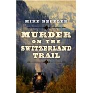 Murder on the Switzerland Trail by Befeler, Mike, 9781432830502