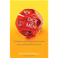 Of Dice and Men : The Story of Dungeons and Dragons and the People Who Play It by Ewalt, David M., 9781451640502