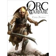 Orc Warfare by Pramas, Chris; Tan, Darren; Kock, Hauke, 9781472810502