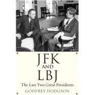 JFK and Lbj: The Last Two Great Presidents by Hodgson, Godfrey, 9780300180503