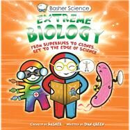 Basher Science: Extreme Biology by Basher, Simon; Basher, Simon, 9780753470503