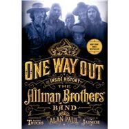 One Way Out The Inside History of the Allman Brothers Band by Paul, Alan; Trucks, Butch; Trucks, Butch; Jaimoe, 9781250040503