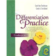 Differentiation in Practice : A Resource Guide for Differentiating Curriculum, Grades 9-12 by Tomlinson, Carol Ann; Strickland, Cindy A., 9781416600503