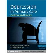 Depression in Primary Care: Evidence and Practice by Edited by Simon Gilbody , Peter Bower, 9780521870504