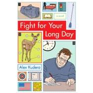 Fight for Your Long Day : A Novel by Kudera, Alex, 9780984510504