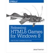 Releasing Html5 Games for Windows 8 by Freeman, Jesse, 9781449360504