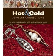 Hot and Cold Jewelry Connections How to Make Jewelry With and Without a Torch by Gray, Kieu Pham, 9781627000505