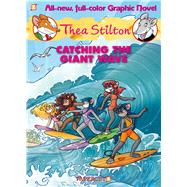 Thea Stilton Graphic Novels #4: Catching the Giant Wave by Stilton, Thea, 9781629910505