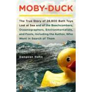 Moby-Duck The True Story of 28,800 Bath Toys Lost at Sea & of the Beachcombers, Oceanographers, Environmentalists & Fools Including the Author Who Went in Search of Them by Hohn, Donovan, 9780143120506