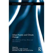 Urban Poverty and Climate Change: Life in the Slums of Asia, Africa and Latin America by Roy; Manoj, 9781138860506