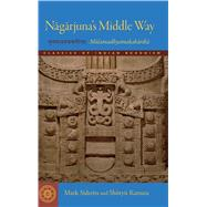 Nagarjuna's Middle Way : The Mulamadhyamakakarikas by Siderits, Mark; Katsura, Shoryu, 9781614290506