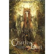 Eyes Like Leaves : A Novel by de Lint, Charles, 9781616960506