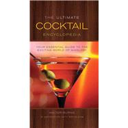 The Ultimate Cocktail Encyclopedia Your Essential Guide to the Exciting World of Mixology by Burns, Walter, 9781626860506