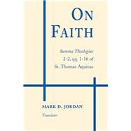 On Faith by Jordan, Mark D.; Thomas, Aquinas, Saint; Jordan, Mark D., 9780268020507