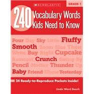 240 Vocabulary Words Kids Need to Know: Grade 1 24 Ready-to-Reproduce Packets Inside! by Beech, Linda, 9780545460507