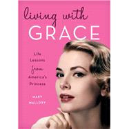 Living with Grace Life Lessons from America's Princess by Mallory, Mary, 9781493030507