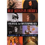 Deaf Artists in America : Colonial to Contemporary by Deborah M. Sonnenstrahl, 9781581210507