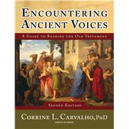 Encountering Ancient Voices (Second Edition) : A Guide to Reading the Old Testament by Carvalho, Corrine L., 9781599820507