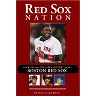 Red Sox Nation: The Rich and Colorful History of the Boston Red Sox by Golenbock, Peter, 9781629370507