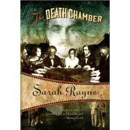 The Death Chamber by Rayne, Sarah, 9781631940507