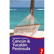 Footprint Handbook Cancun & Yucatan Peninsula Handbook by Arghiris, Richard, 9781910120507