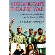 Afghanistan's Endless War: State Failure, Regional Politics, and the Rise of the Taliban by Goodson, Larry P., 9780295980508