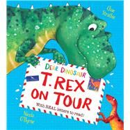 Dear Dinosaur: T. Rex on Tour by Strathie, Chae; O'Byrne, Nicola, 9781438050508