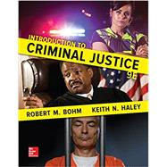 INTRODUCTION TO CRIMINAL JUSTICE by Bohm, Robert; Haley, Keith, 9780077860509