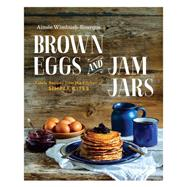 Brown Eggs and Jam Jars by Wimbush-bourque, Aimee; Chin, Tim; Chin, Angela; Wimbush, John, 9780143190509