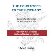 The Four Steps to the Epiphany: Successful Strategies for Products That Win by Blank, Steve, 9780989200509