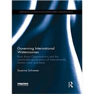 Governing International Watercourses: River Basin Organizations and the Sustainable Governance of Internationally Shared Rivers and Lakes by Schmeier; Susanne, 9781138900509
