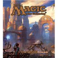 The Art of Magic: The Gathering - Kaladesh by Wyatt, James, 9781421590509