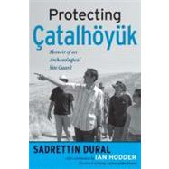 Protecting ¦atalh÷ynk: Memoir of an Archaeological Site Guard by Dural,Sadrettin, 9781598740509