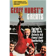 Geoff Hurst's Greats England's 1966 Hero Selects his Finest Ever Footballers by Hurst, Geoff, 9781785780509
