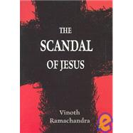 The Scandal of Jesus by Ramachandra, Vinoth, 9780877840510