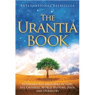 The Urantia Book Revealing the Mysteries of God, the Universe, World History, Jesus, and Ourselves by Unknown, 9780911560510