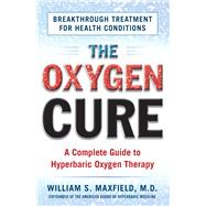 The Oxygen Cure by Maxfield, William S., M.D.; Gould, Jodie, 9781630060510