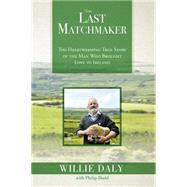 The Last Matchmaker by Daly, Willie; Dodd, Philip (CON), 9781682610510