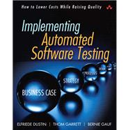 Implementing Automated Software Testing How to Save Time and Lower Costs While Raising Quality by Dustin, Elfriede; Garrett, Thom; Gauf, Bernie, 9780321580511