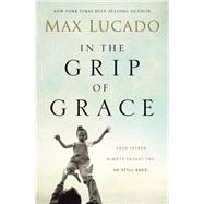 In the Grip of Grace by Lucado, Max, 9780529100511