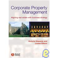 Corporate Property Management Aligning Real Estate With Business Strategy by Edwards, Victoria; Ellison, Louise, 9780632060511