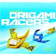 Origami Racers: Fold Your Own Racers and Battle Your Friends by Fuchimoto, Muneji, 9781631590511