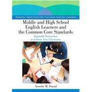 Middle and High School English Learners and the Common Core Standards Equitable Instruction in Content Area Classrooms by Daoud, Annette M., 9780133090512