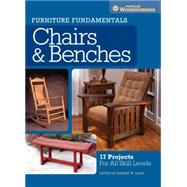 Furniture Fundamentals - Making Chairs & Benches: 18 Easy-to-build Projects for Every Space in Your Home by Popular Woodworking, 9781440340512