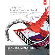 Design with Adobe Creative Cloud Classroom in a Book Basic Projects using Photoshop, InDesign, Muse, and More by Adobe Creative Team, 9780321940513