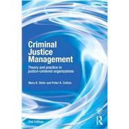 Criminal Justice Management, 2nd ed.: Theory and Practice in Justice-Centered Organizations by Stohr; Mary, 9780415540513