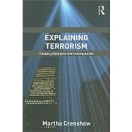 Explaining Terrorism: Causes, Processes and Consequences by Crenshaw; Martha, 9780415780513